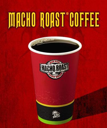 Macho Roast® Coffee at Del Taco